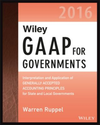 Wiley Regulatory Reporting: Wiley GAAP for Governments 2016, Warren Ruppel