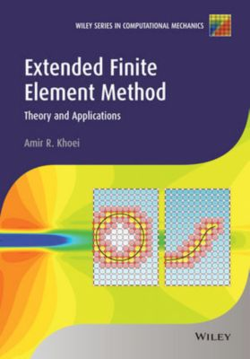 Wiley Series in Computational Mechanics: Extended Finite Element Method, Amir R. Khoei