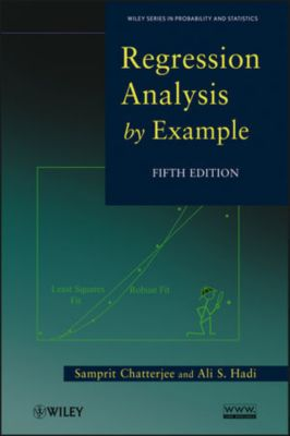Wiley Series in Probability and Statistics: Regression Analysis by Example, Ali S. Hadi, Samprit Chatterjee