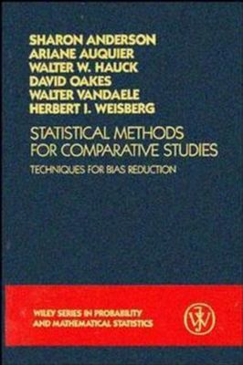 Wiley Series in Probability and Statistics: Statistical Methods for Comparative Studies, Herbert I. Weisberg, Sharon Roe Anderson, David Oakes, Ariane Auquier, Walter W. Hauck, Walter Vandaele