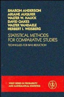 Wiley Series in Probability and Statistics: Statistical Methods for Comparative Studies, Herbert I. Weisberg, Sharon Roe Anderson, David Oakes, Ariane Auquier, Walter W. Hauck, Walter Vandaele