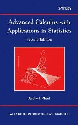 Wiley Series in Probability and Statistics: Advanced Calculus with Applications in Statistics, André I. Khuri