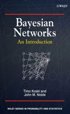 Wiley Series in Probability and Statistics: Bayesian Networks, John Noble, Timo Koski