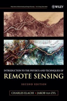 Wiley Series in Remote Sensing and Image Processing: Introduction To The Physics and Techniques of Remote Sensing, Jakob J. van Zyl, Charles Elachi