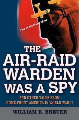 Wiley: The Air-Raid Warden Was a Spy, William B. Breuer
