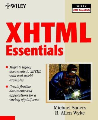 Wiley XML Essential Series: XHTML Essentials, Michael Sauers, R. Allen Wyke