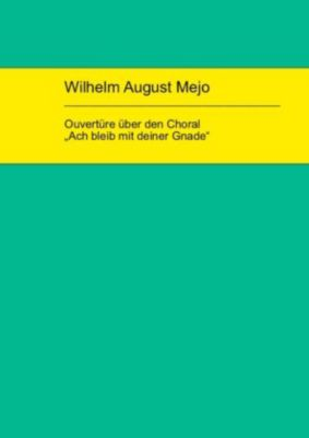 Wilhelm August Mejo: Ouvertüre über den Choral Ach bleib mit deiner Gnade, Michael Florian Müller