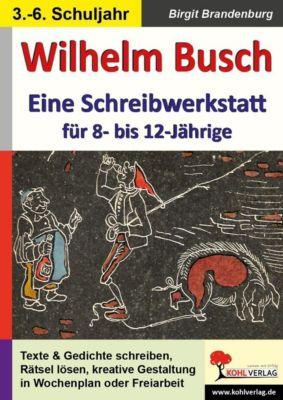 Wilhelm Busch - Eine Schreibwerkstatt für 8- bis 12-Jährige, Birgit Brandenburg