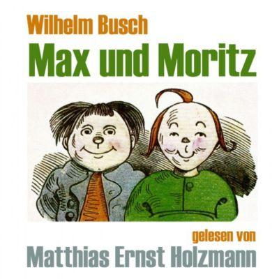 Wilhelm Busch - Max und Moritz, gelesen von Matthias Ernst Holzmann