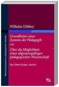 Wilhelm Dilthey 'Grundlinien eines Systems der Pädagogik' und 'Über die Möglichkeit einer allgemeingültigen pädagogische, Dieter-Jürgen Löwisch