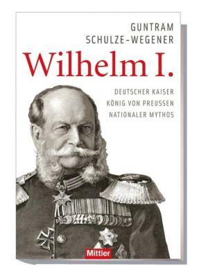 Wilhelm I. - Guntram Schulze-Wegener pdf epub