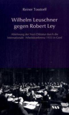 Wilhelm Leuschner gegen Robert Ley, Reiner Tosstorff