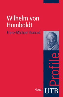 Wilhelm von Humboldt - Franz-Michael Konrad |