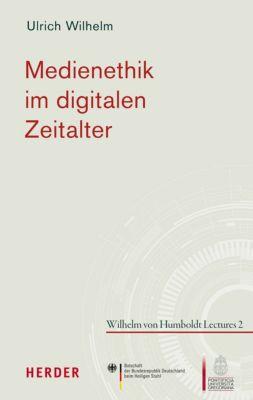 Wilhelm von Humboldt Lectures: Medienethik im digitalen Zeitalter, Ulrich Wilhelm