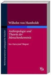 Wilhelm von Humboldts 'Anthropologie und Theorie der Menschenkenntnis', Hans-Josef Wagner