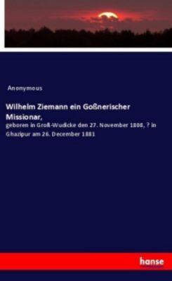 Wilhelm Ziemann ein Goßnerischer Missionar, - Anonym pdf epub