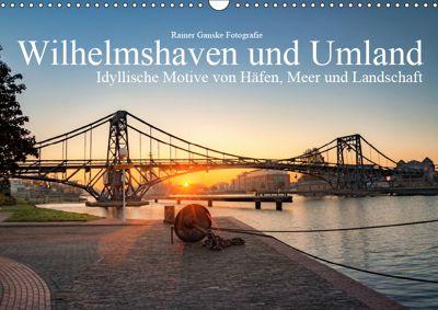 Wilhelmshaven und Umland - Idyllische Motive von Häfen, Meer und Landschaft (Wandkalender 2019 DIN A3 quer), Rainer Ganske