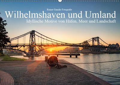 Wilhelmshaven und Umland - Idyllische Motive von Häfen, Meer und Landschaft (Wandkalender 2019 DIN A2 quer), Rainer Ganske