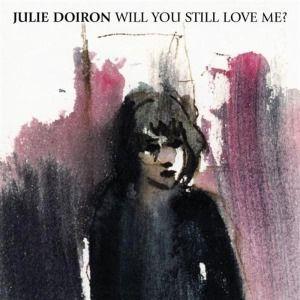 Will You Still Love Me?, Julie Doiron