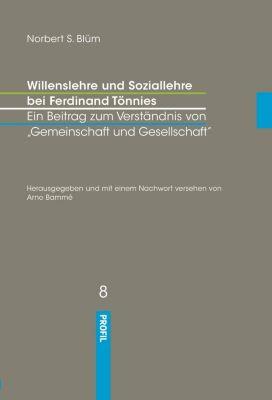 Willenslehre und Soziallehre bei Ferdinand Tönnies. Ein Beitrag zum Verständnis bei 'Gemeinschaft und Gesellschaft', Norbert Blüm