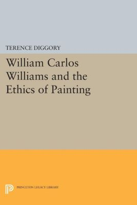 William Carlos Williams and the Ethics of Painting, Terence Diggory