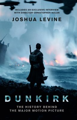 William Collins: Dunkirk: The History Behind the Major Motion Picture, Joshua Levine