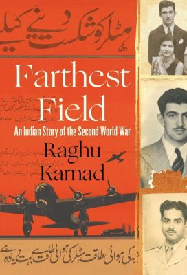 William Collins - E-books - General: Farthest Field: An Indian Story of the Second World War, Raghu Karnad