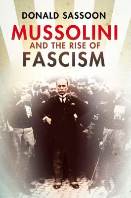 William Collins - E-books - General: Mussolini and the Rise of Fascism (Text Only Edition), Donald Sassoon
