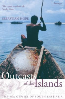 William Collins - E-books - General: Outcasts of the Islands: The Sea Gypsies of South East Asia (Text Only), Sebastian Hope