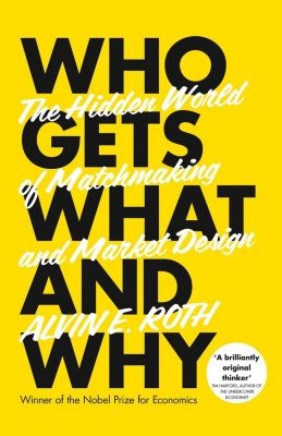 William Collins - E-books - General: Who Gets What - And Why: The Hidden World of Matchmaking and Market Design, Alvin Roth