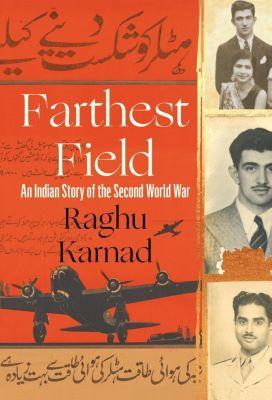William Collins: Farthest Field: An Indian Story of the Second World War, Raghu Karnad