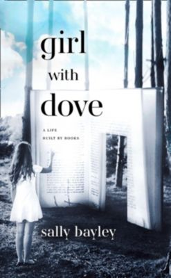 William Collins: Girl With Dove: A Life Built By Books, Sally Bayley