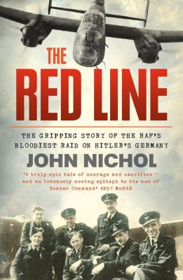 William Collins: The Red Line: The Gripping Story of the RAF's Bloodiest Raid on Hitler's Germany, John Nichol
