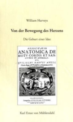 William Harveys Von der Bewegung des Herzens, Karl E. von Mühlendahl