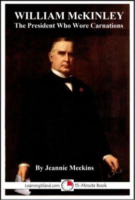 William McKinley: The President Who Wore Carnations, Jeannie Meekins