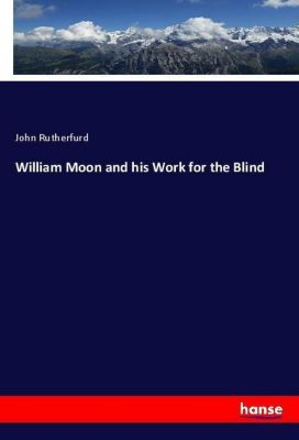 William Moon and his Work for the Blind, John Rutherfurd
