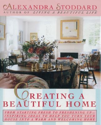 William Morrow: Creating a Beautiful Home, Alexandra Stoddard