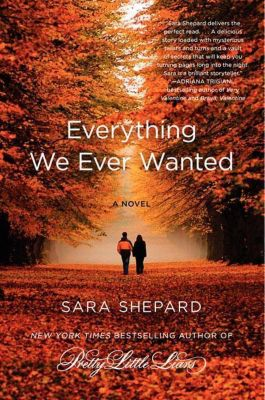 William Morrow: Everything We Ever Wanted, Sara Shepard