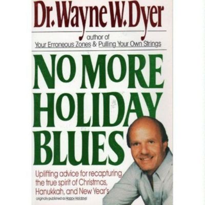 William Morrow: No More Holiday Blues, Wayne W. Dyer