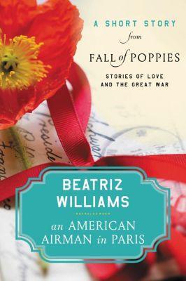 William Morrow Paperbacks: An American Airman in Paris, Beatriz Williams