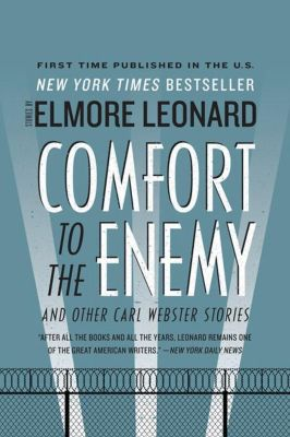William Morrow Paperbacks: Comfort to the Enemy and Other Carl Webster Stories, Elmore Leonard