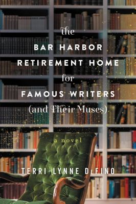 William Morrow Paperbacks: The Bar Harbor Retirement Home for Famous Writers (And Their Muses), Terri-Lynne DeFino