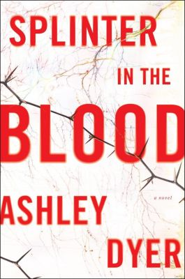 William Morrow: Splinter in the Blood, Ashley Dyer