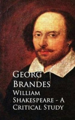 William Shakespeare - A Critical Study, Georg Brandes