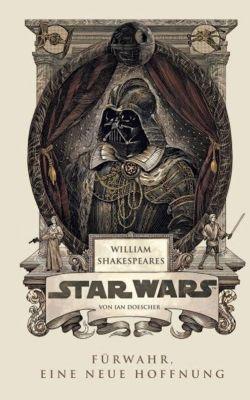 William Shakespeares Star Wars - Fürwahr, eine neue Hoffnung - Ian Doescher |