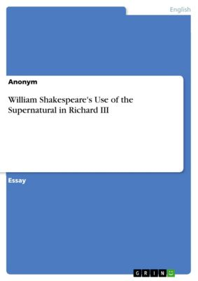 William Shakespeare's Use of the Supernatural in Richard III