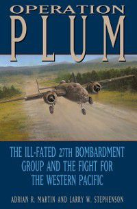 Williams-Ford Texas A&M University Military History Series: Operation PLUM, Larry W. Stephenson, Adrian R. Martin