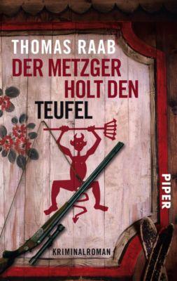 Willibald Adrian Metzger Band 4: Der Metzger holt den Teufel, Thomas Raab