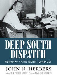 Willie Morris Books in Memoir and Biography: Deep South Dispatch, John N. Herbers, Anne Farris Rosen