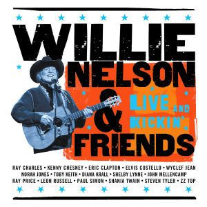 Willie Nelson & Friends - Live And Kickin', Willie & Friends Nelson